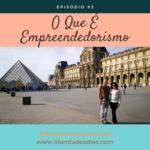 O Que É Empreendedorismo – Episódio #2