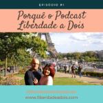 Porquê o Podcast Liberdade A Dois – Episódio #1