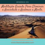 Meditação Guiada Para Eliminar a Ansiedade e Acalmar a Mente