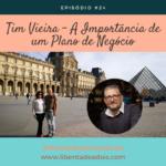 Tim Vieira – A Importância de um Plano de Negócios Pessoal