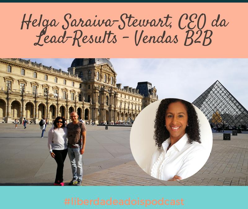 Vendas B2B – Helga Saraiva-Stewart – CEO da LEAD-RESULTS